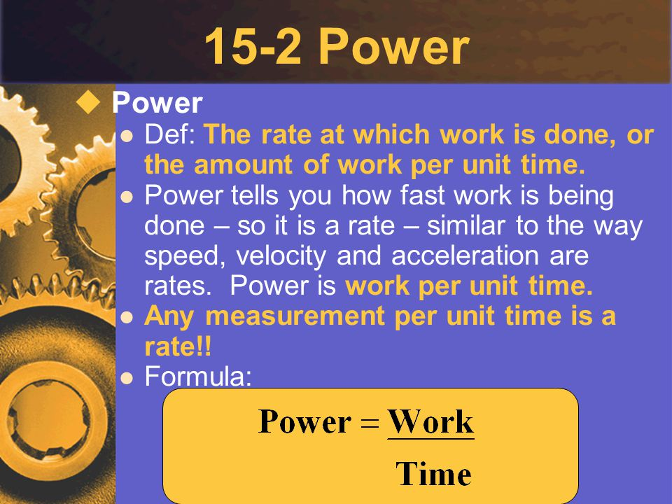 15-2 Power Power. Def: The rate at which work is done, or the amount of work per unit time.