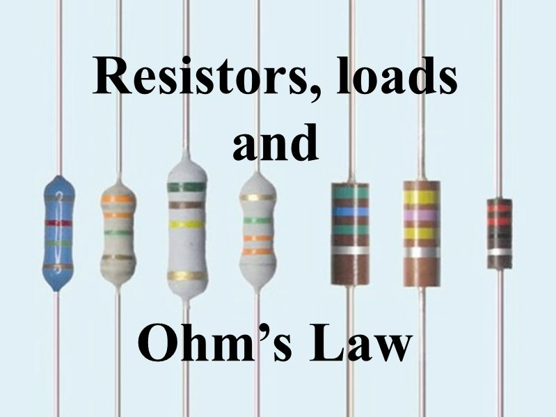 Resistors, loads and Ohm's Law