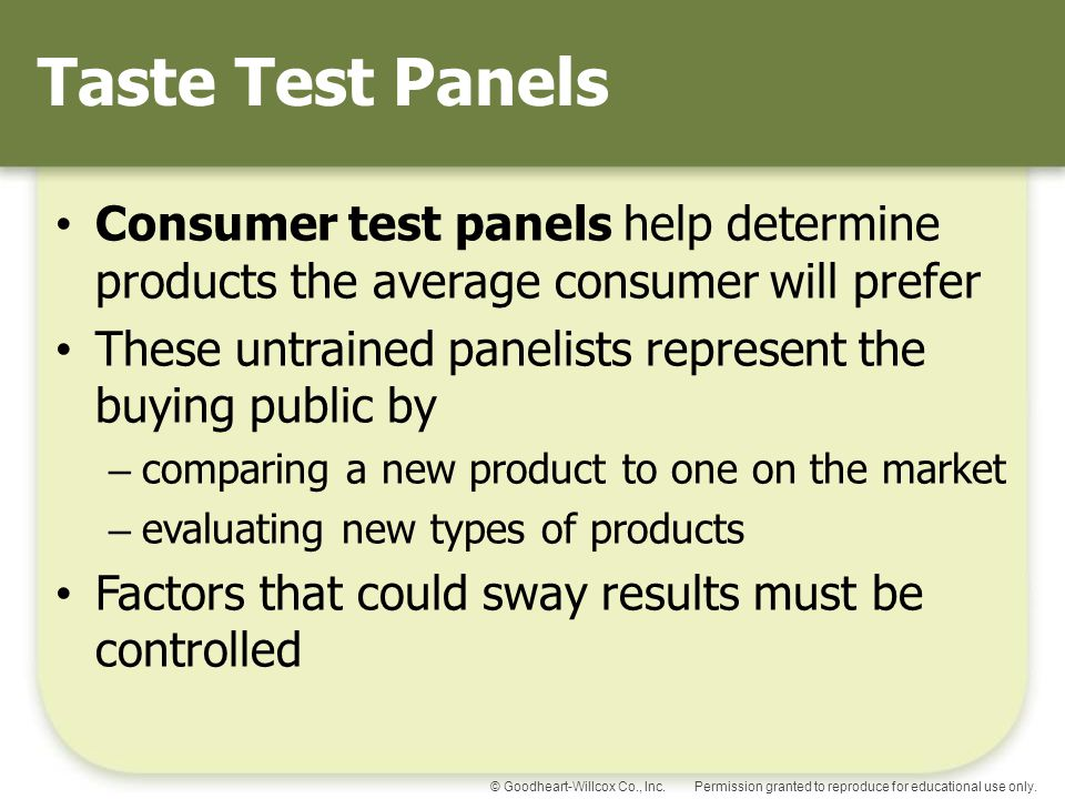 Taste Test Panels Consumer test panels help determine products the average consumer will prefer.
