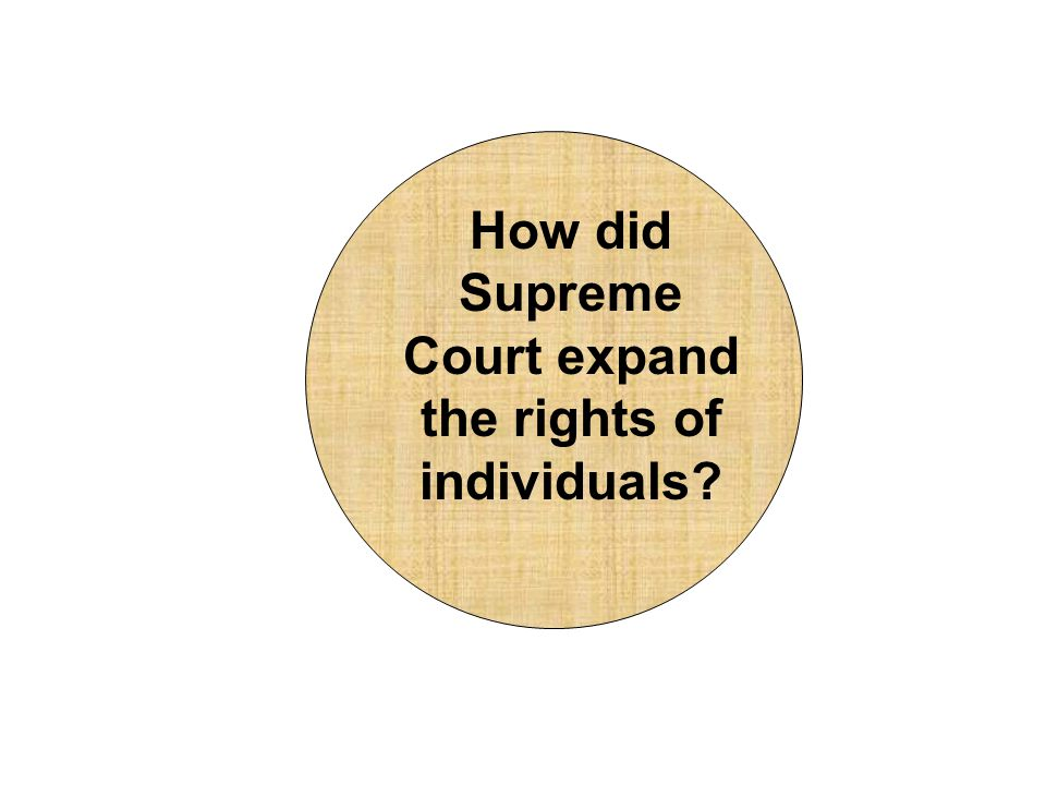 How did Supreme Court expand the rights of individuals