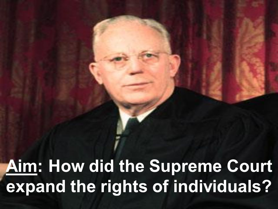 Aim: How did the Supreme Court expand the rights of individuals