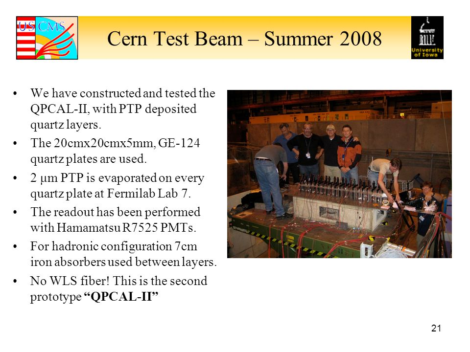 Cern Test Beam – Summer 2008 We have constructed and tested the QPCAL-II, with PTP deposited quartz layers.
