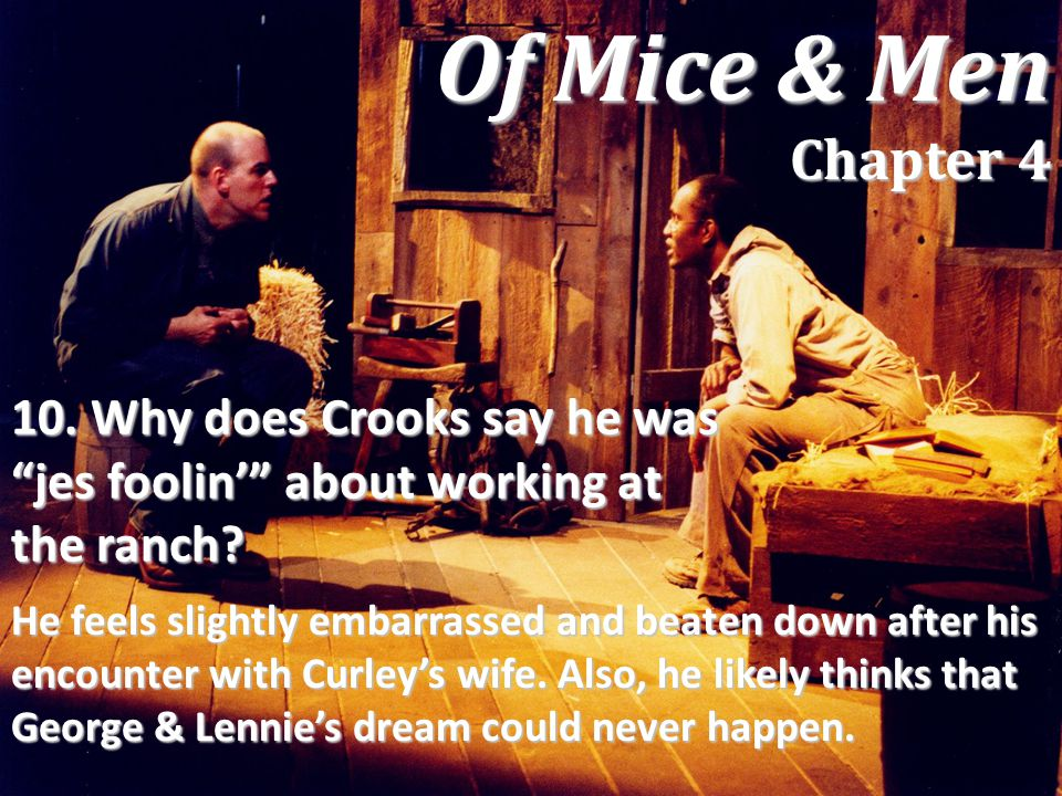 Of Mice & Men Chapter 4 10. Why does Crooks say he was jes foolin' about working at the ranch