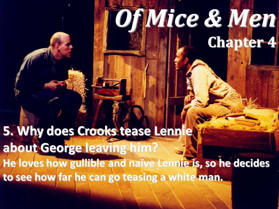 Of Mice & Men Chapter 4 5. Why does Crooks tease Lennie about George leaving him
