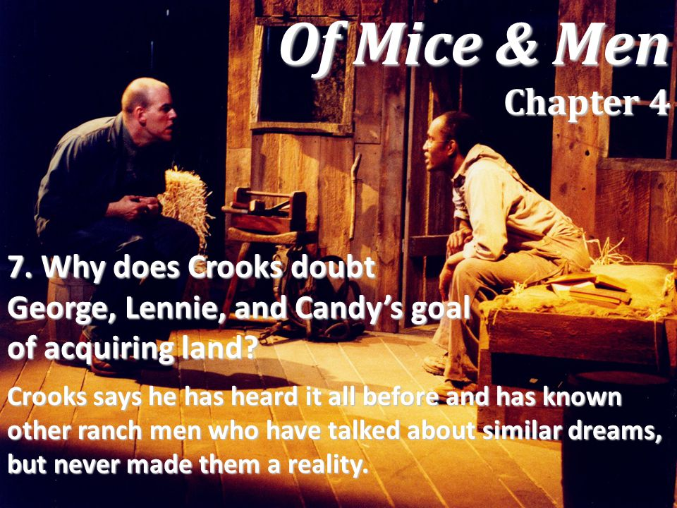 Of Mice & Men Chapter 4 7. Why does Crooks doubt George, Lennie, and Candy's goal of acquiring land