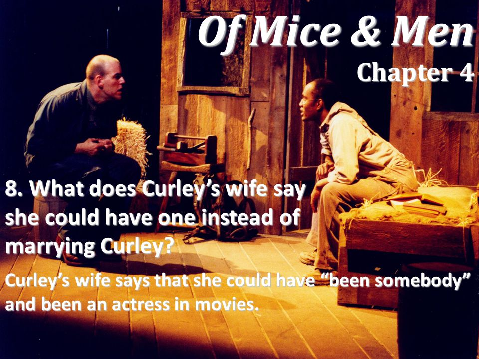 Of Mice & Men Chapter 4 8. What does Curley's wife say she could have one instead of marrying Curley