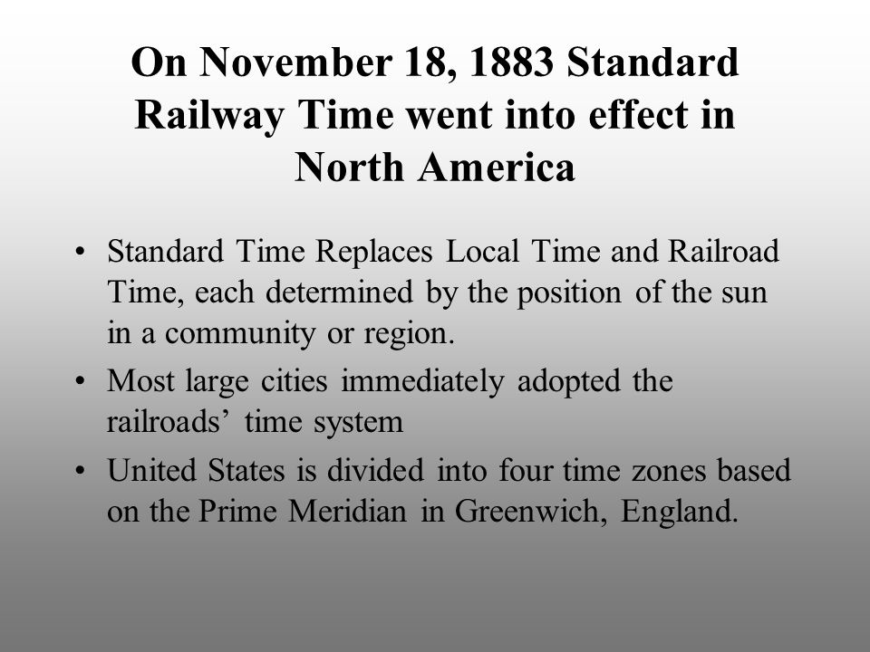 On November 18, 1883 Standard Railway Time went into effect in North America