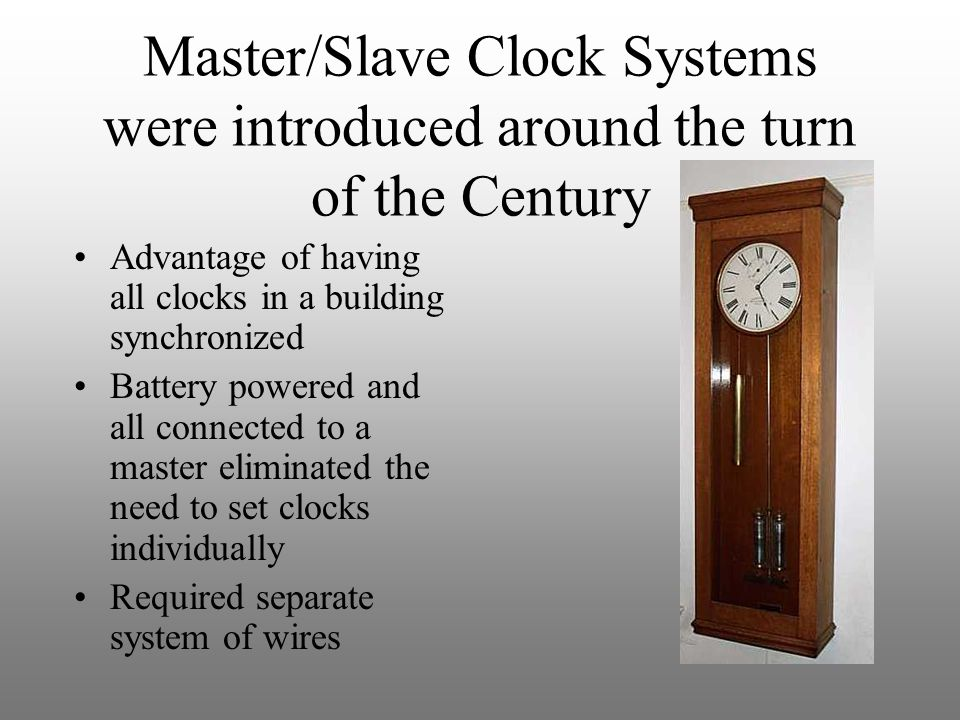 Master/Slave Clock Systems were introduced around the turn of the Century