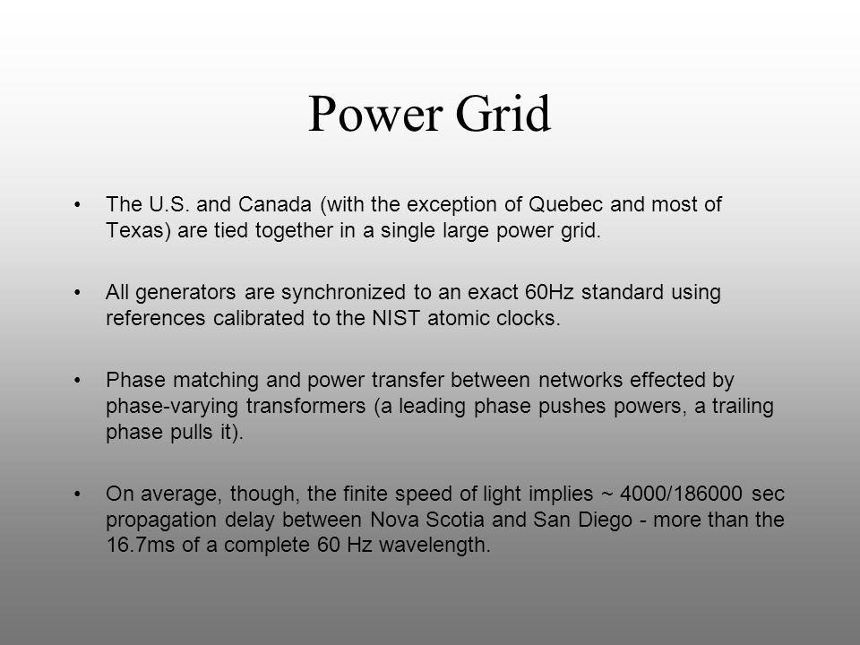 Power Grid The U.S. and Canada (with the exception of Quebec and most of Texas) are tied together in a single large power grid.