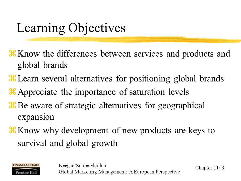 Learning Objectives Know the differences between services and products and global brands. Learn several alternatives for positioning global brands.