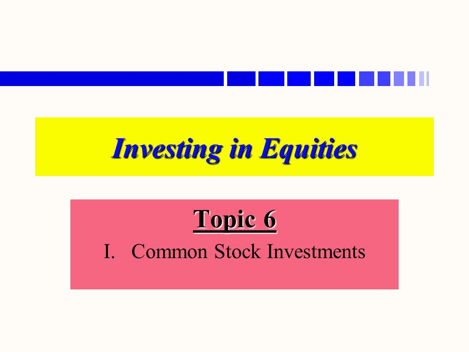 Topic 6 I. Common Stock Investments
