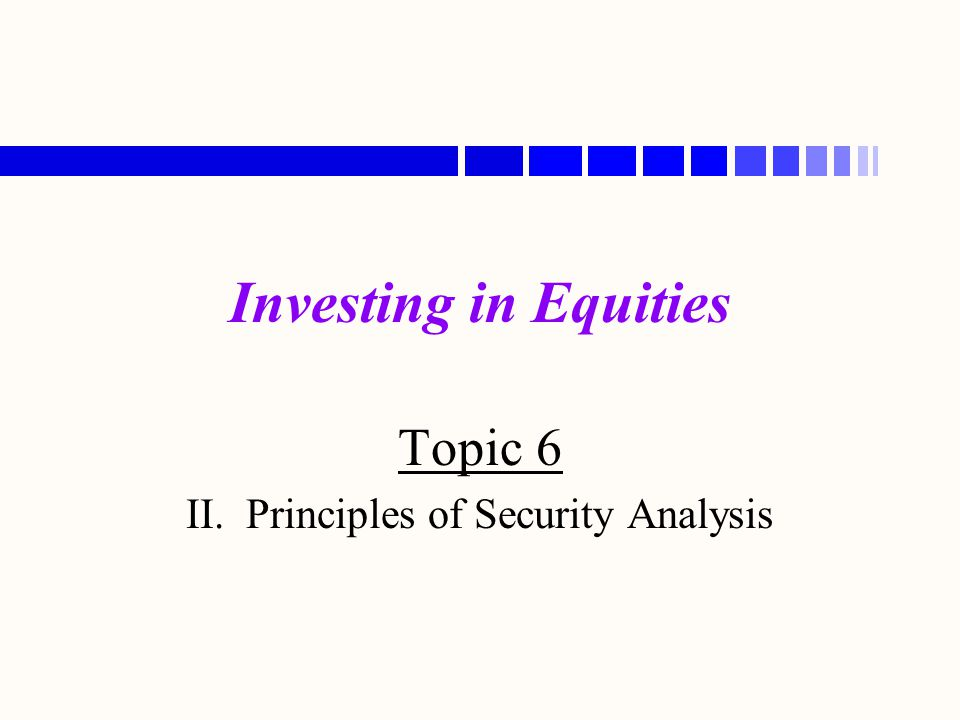Topic 6 II. Principles of Security Analysis