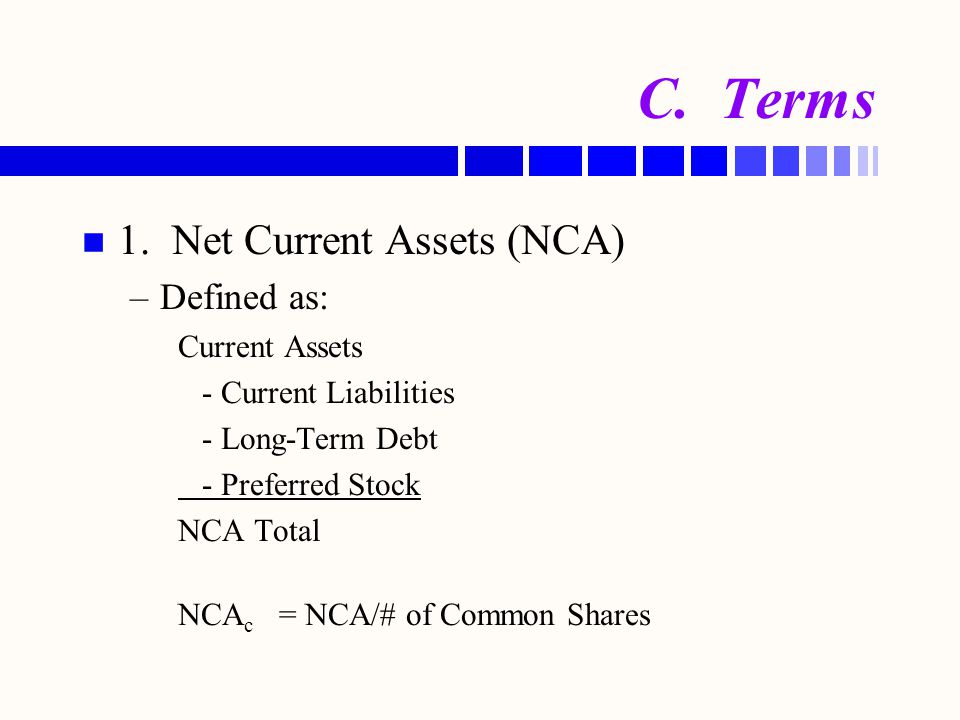 C. Terms 1. Net Current Assets (NCA) Defined as: Current Assets