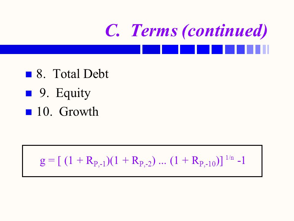 C. Terms (continued) 8. Total Debt 9. Equity 10. Growth
