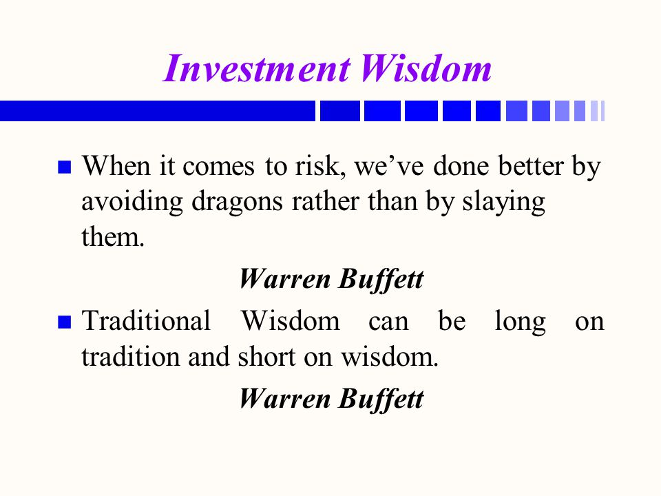 Investment Wisdom When it comes to risk, we've done better by avoiding dragons rather than by slaying them.