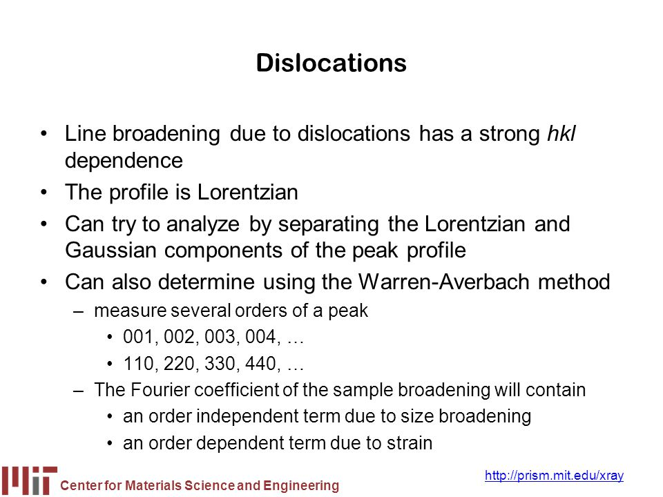 Dislocations Line broadening due to dislocations has a strong hkl dependence. The profile is Lorentzian.