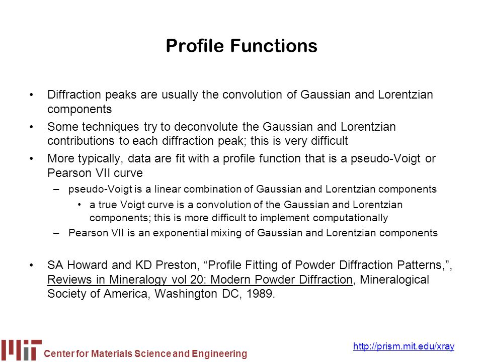 Profile Functions Diffraction peaks are usually the convolution of Gaussian and Lorentzian components.