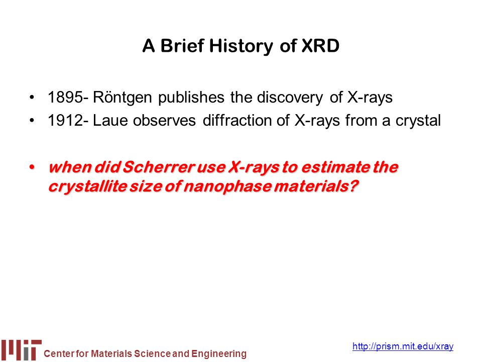 A Brief History of XRD 1895- Röntgen publishes the discovery of X-rays