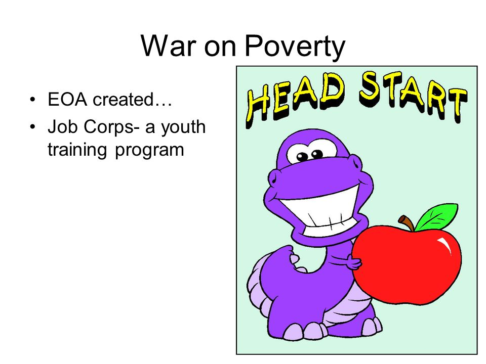 War on Poverty EOA created… Job Corps- a youth training program