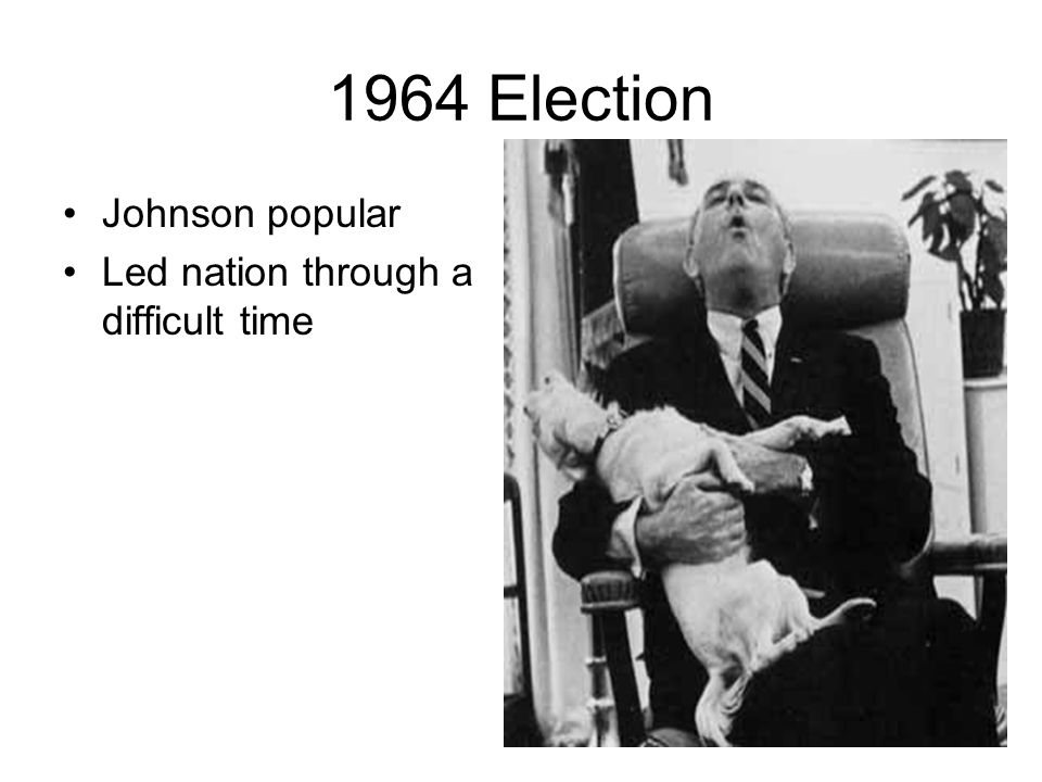 1964 Election Johnson popular Led nation through a difficult time