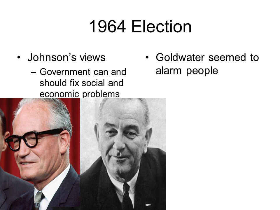1964 Election Johnson's views Goldwater seemed to alarm people
