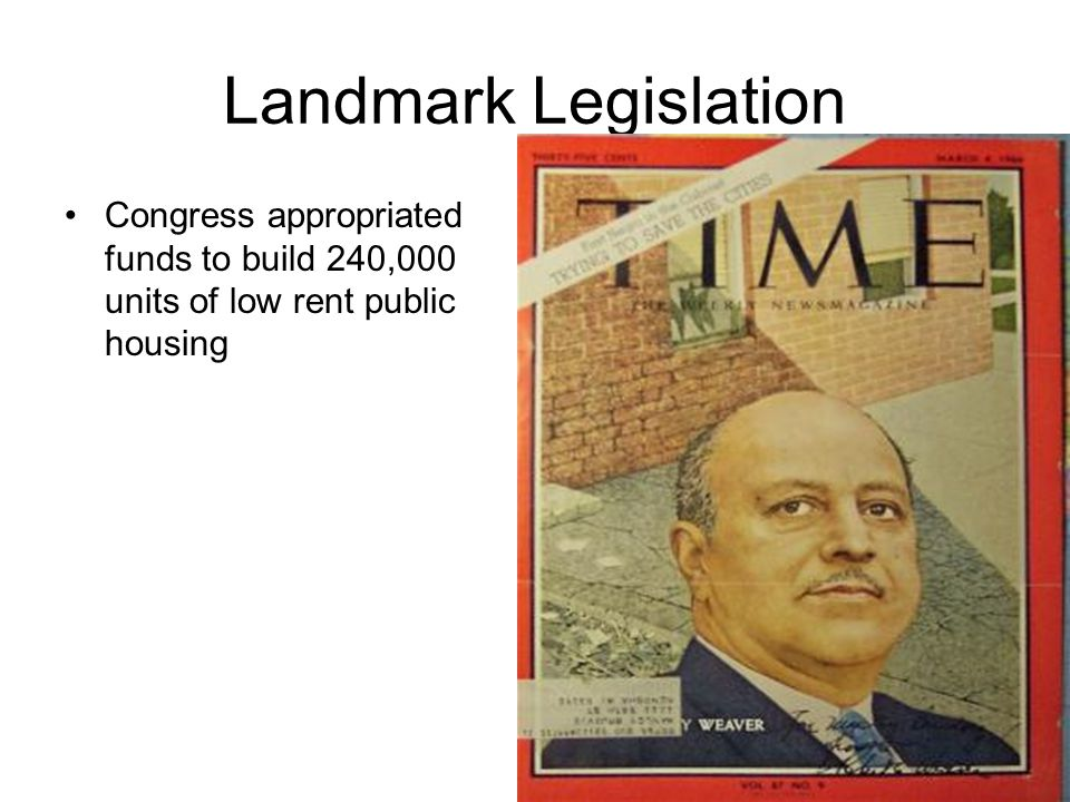 Landmark Legislation Congress appropriated funds to build 240,000 units of low rent public housing