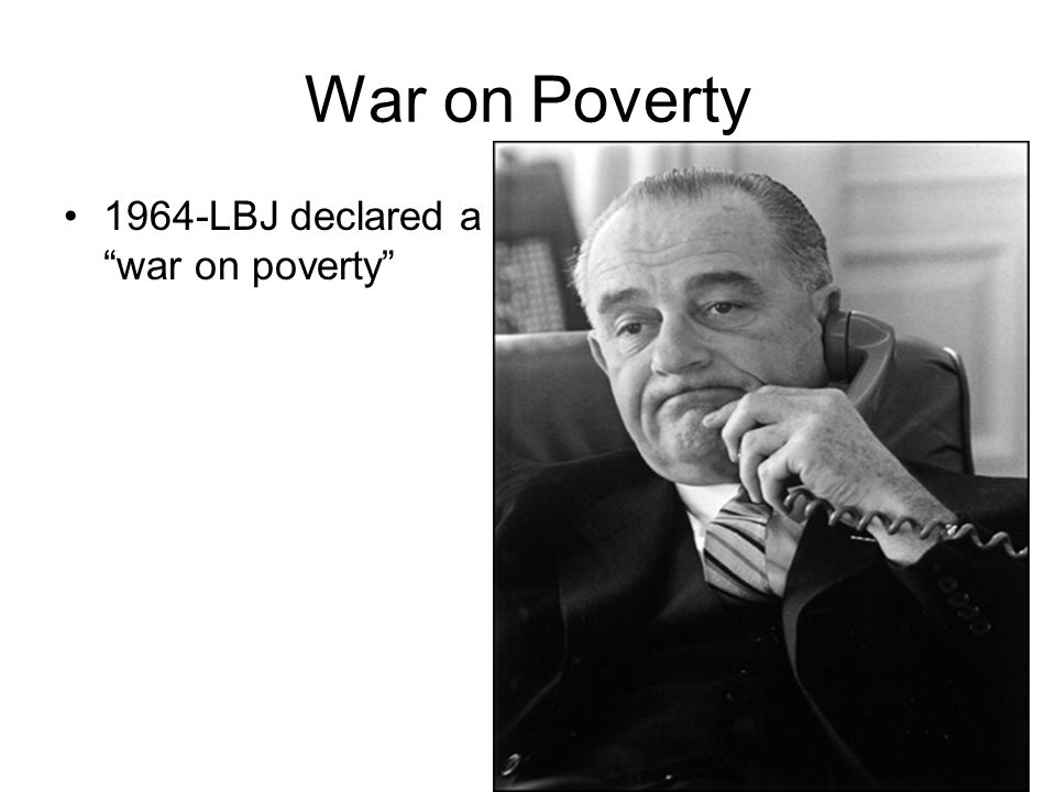 War on Poverty 1964-LBJ declared a war on poverty