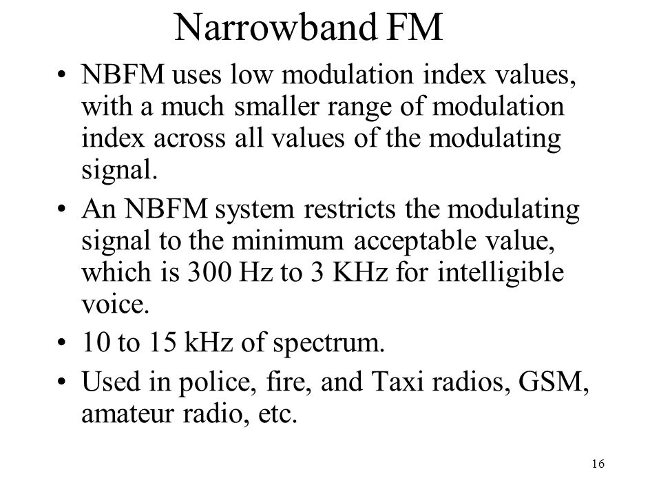 Narrowband FM NBFM uses low modulation index values, with a much smaller range of modulation index across all values of the modulating signal.