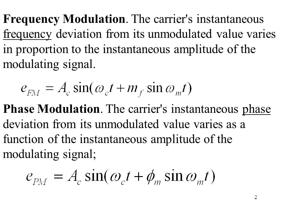 Frequency Modulation. The carrier s instantaneous frequency deviation from its unmodulated value varies in proportion to the instantaneous amplitude of the modulating signal.
