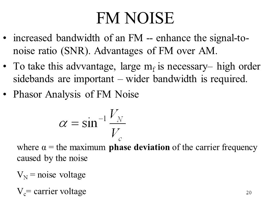 FM NOISE increased bandwidth of an FM -- enhance the signal-to-noise ratio (SNR). Advantages of FM over AM.