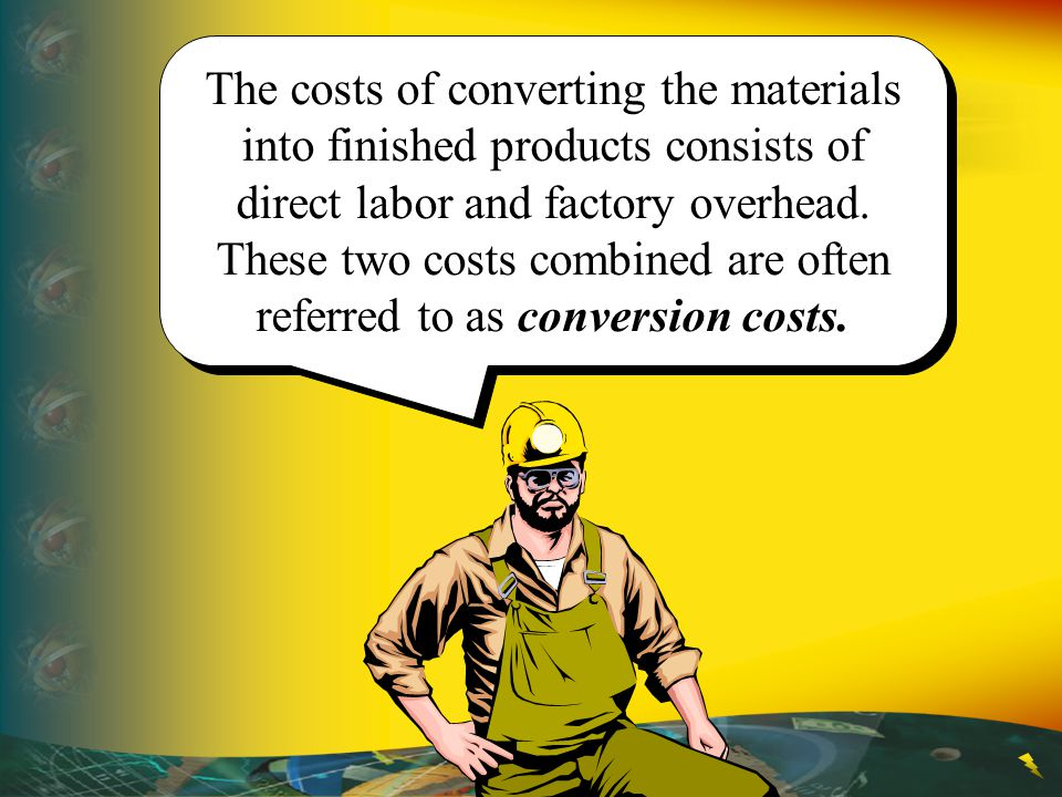 The costs of converting the materials into finished products consists of direct labor and factory overhead.