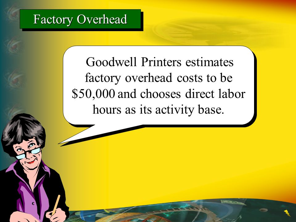 Factory Overhead Goodwell Printers estimates factory overhead costs to be $50,000 and chooses direct labor hours as its activity base.