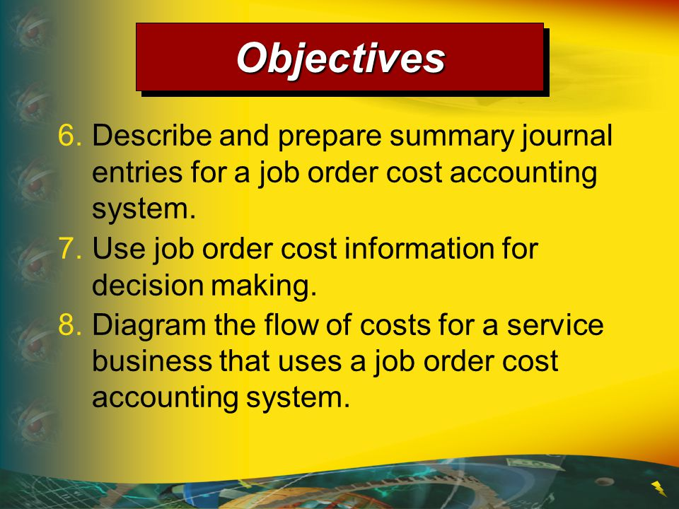 Objectives 6. Describe and prepare summary journal entries for a job order cost accounting system.
