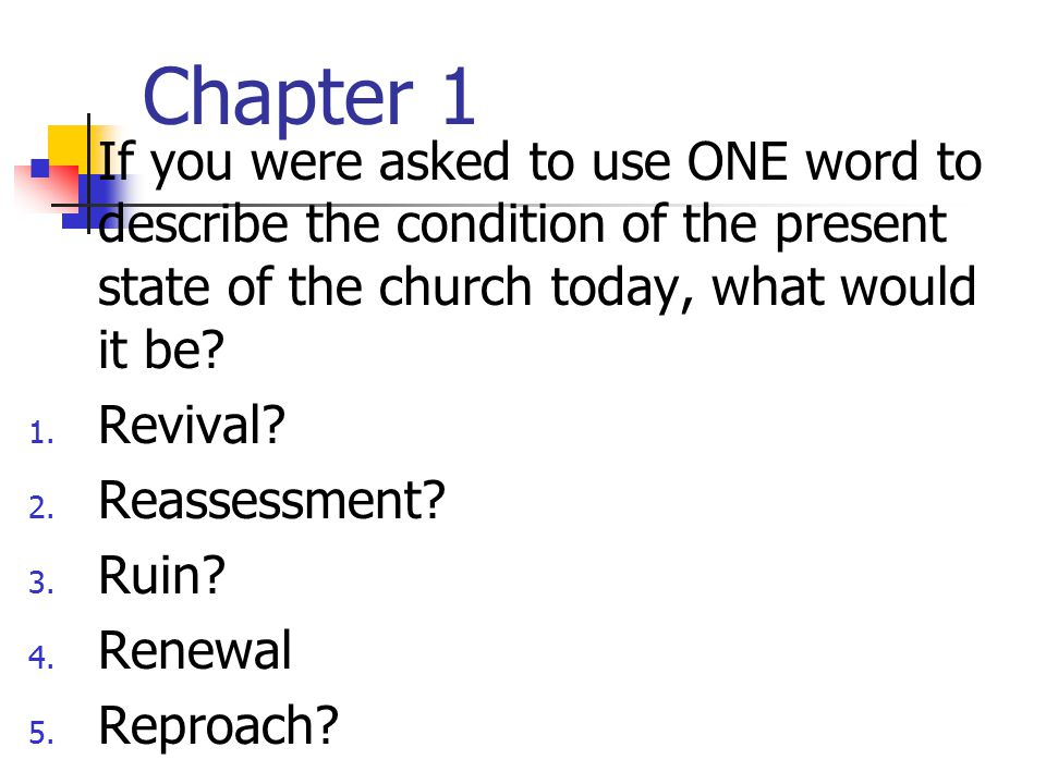 Chapter 1 If you were asked to use ONE word to describe the condition of the present state of the church today, what would it be