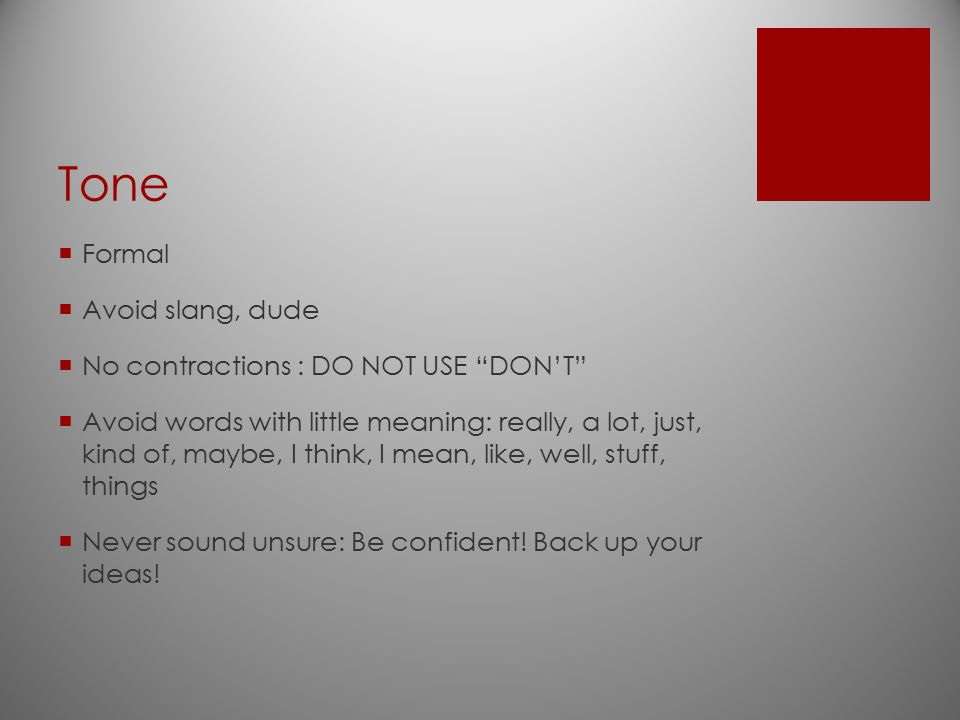 Tone Formal Avoid slang, dude No contractions : DO NOT USE DON'T