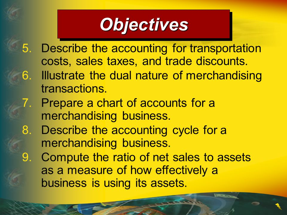 Objectives 5. Describe the accounting for transportation costs, sales taxes, and trade discounts.