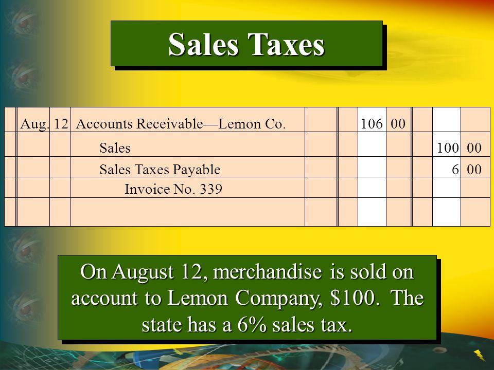 Sales Taxes Aug. 12 Accounts Receivable—Lemon Co. 106 00. Sales 100 00. Sales Taxes Payable 6 00.