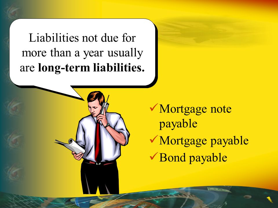 Liabilities not due for more than a year usually are long-term liabilities.