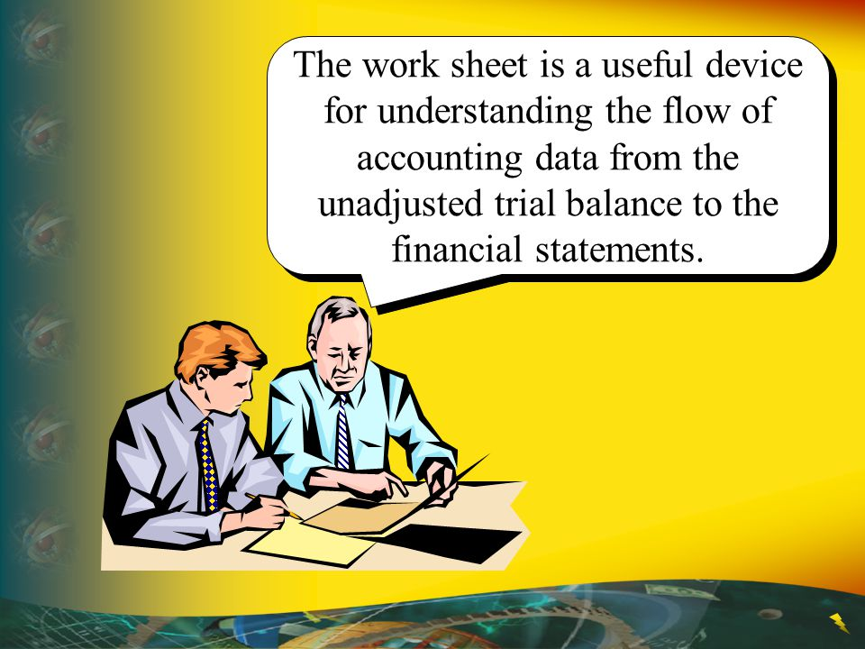 The work sheet is a useful device for understanding the flow of accounting data from the unadjusted trial balance to the financial statements.
