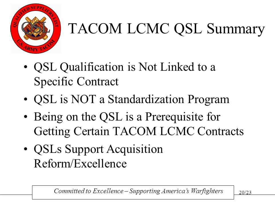 TACOM LCMC QSL Summary QSL Qualification is Not Linked to a Specific Contract. QSL is NOT a Standardization Program.
