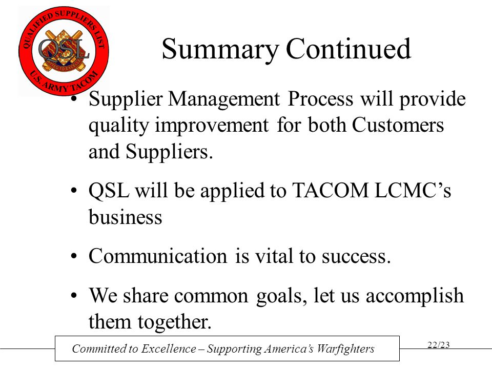 Summary Continued Supplier Management Process will provide quality improvement for both Customers and Suppliers.