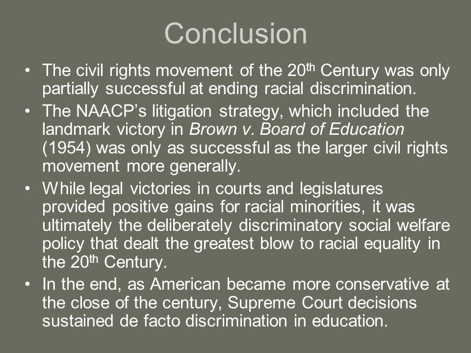 Conclusion The civil rights movement of the 20th Century was only partially successful at ending racial discrimination.
