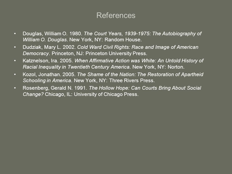 References Douglas, William O. 1980. The Court Years, 1939-1975: The Autobiography of William O. Douglas. New York, NY: Random House.