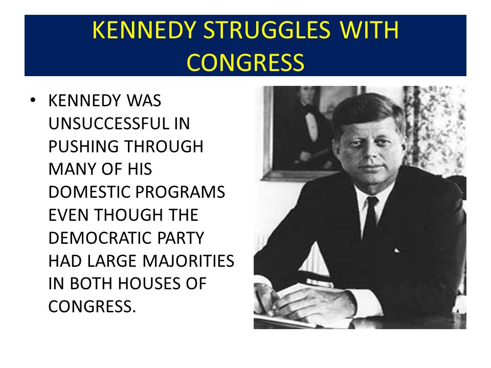 KENNEDY STRUGGLES WITH CONGRESS
