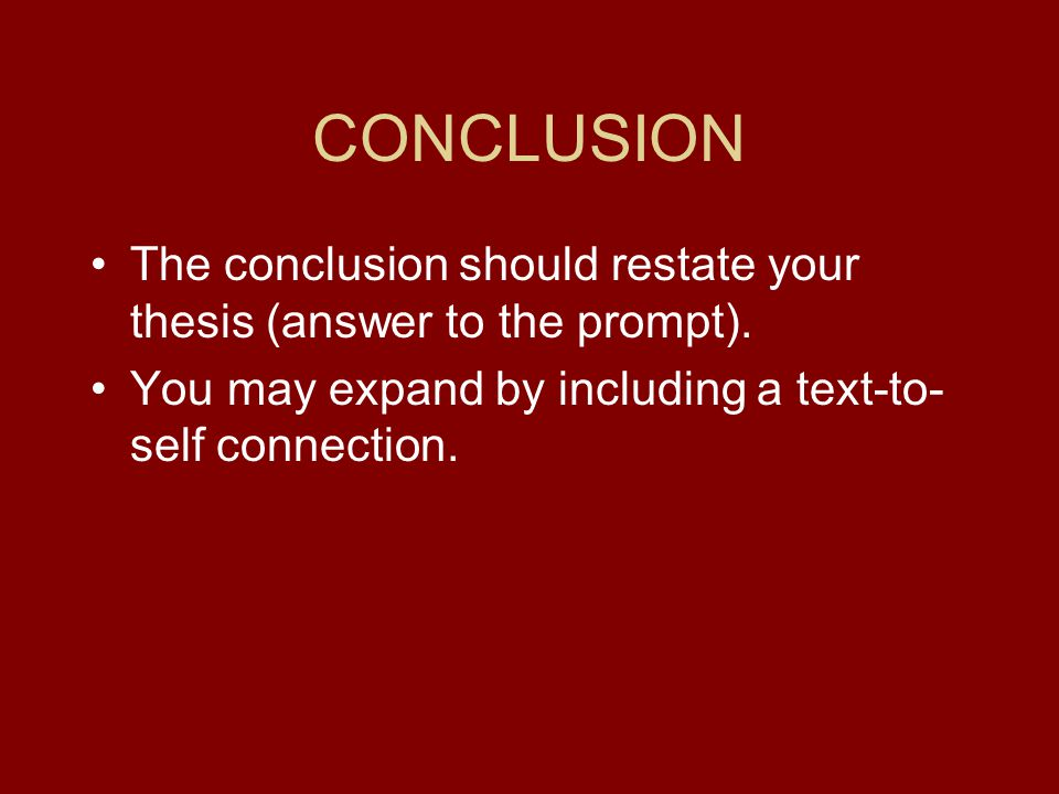 CONCLUSION The conclusion should restate your thesis (answer to the prompt).