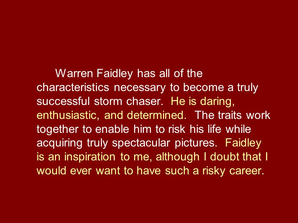 Warren Faidley has all of the characteristics necessary to become a truly successful storm chaser.