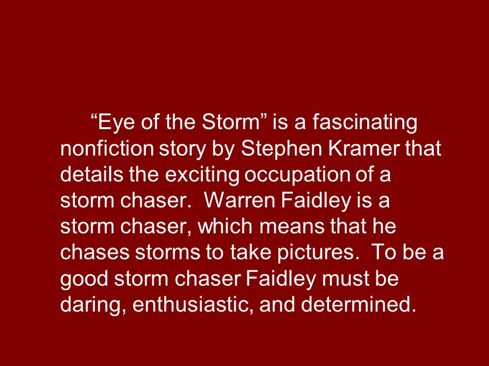 Eye of the Storm is a fascinating nonfiction story by Stephen Kramer that details the exciting occupation of a storm chaser.