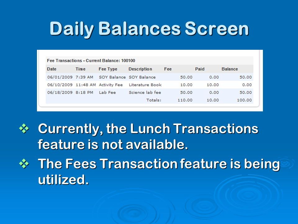 Daily Balances Screen Currently, the Lunch Transactions feature is not available.