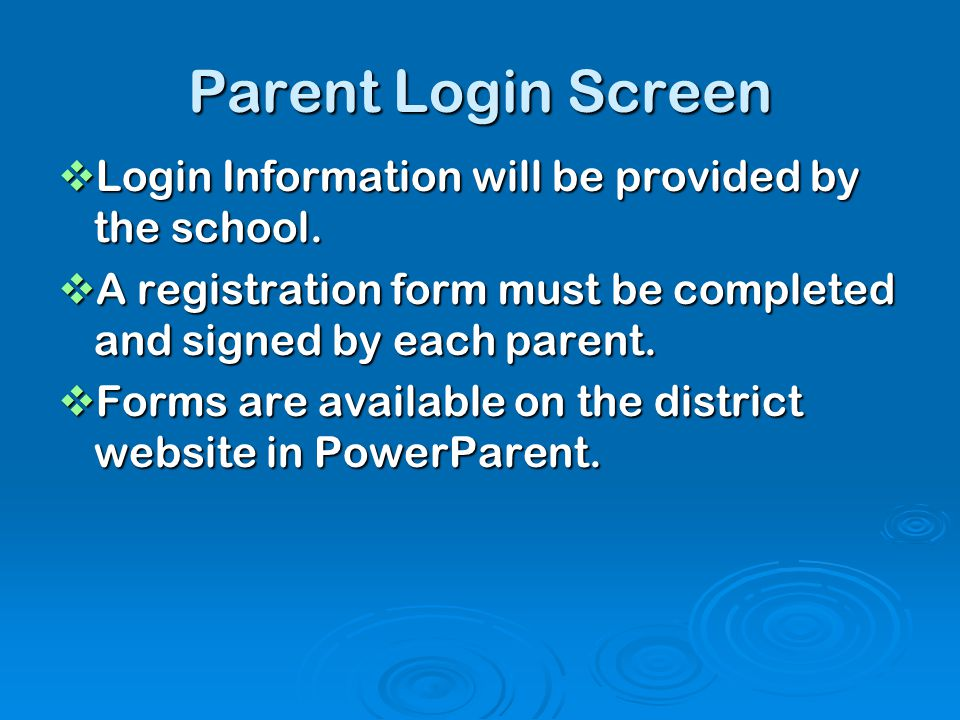 Parent Login Screen Login Information will be provided by the school.