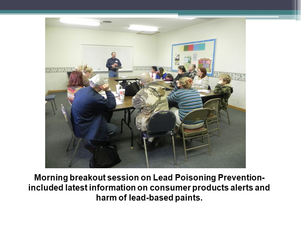 Morning breakout session on Lead Poisoning Prevention-included latest information on consumer products alerts and harm of lead-based paints.